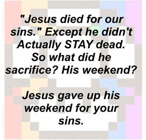 jesus-gave-up-his-weekend-for-you-meme